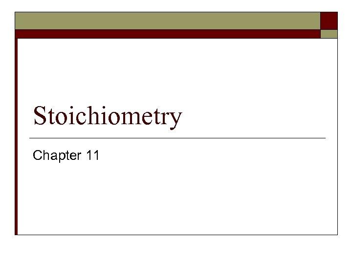 Stoichiometry Chapter 11