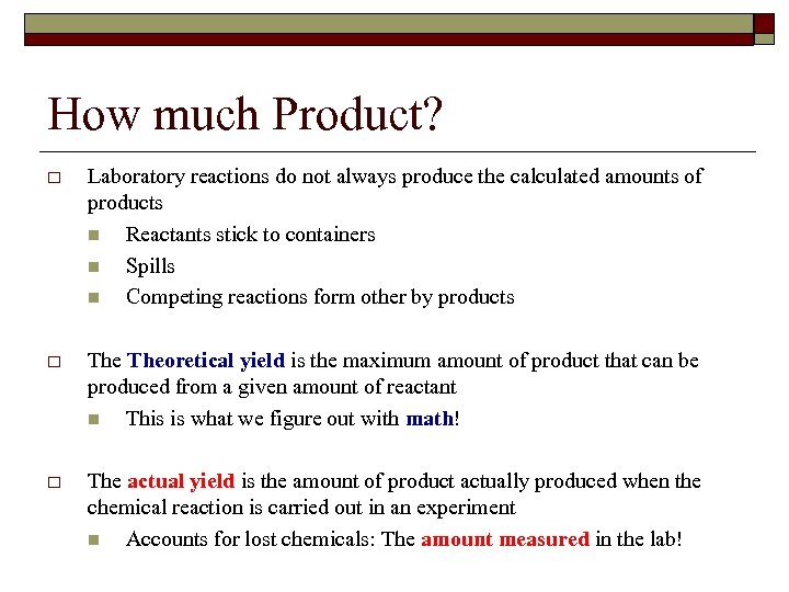 How much Product? o Laboratory reactions do not always produce the calculated amounts of