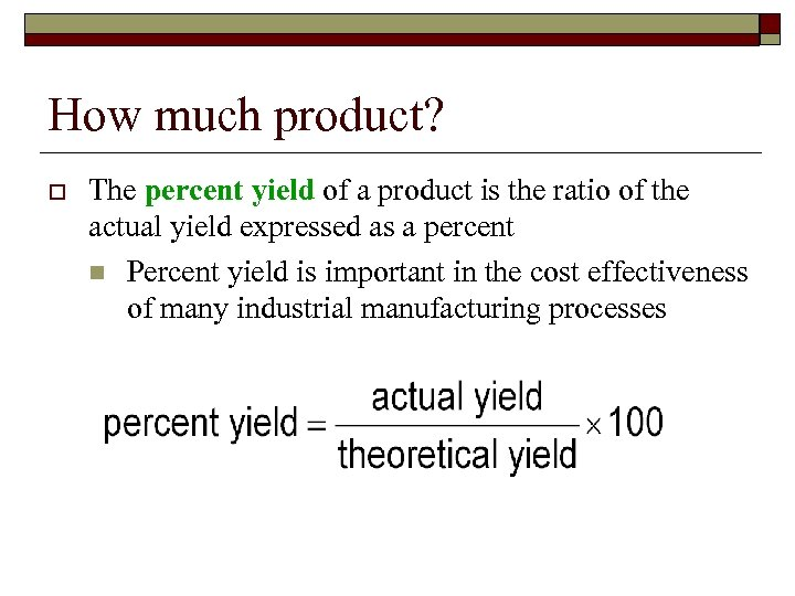 How much product? o The percent yield of a product is the ratio of