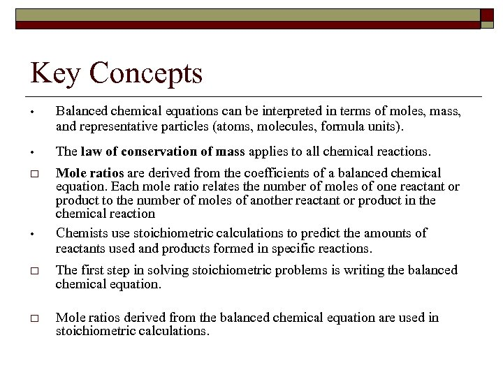 Key Concepts • Balanced chemical equations can be interpreted in terms of moles, mass,