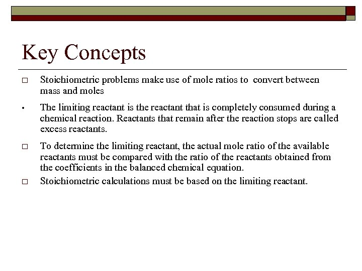 Key Concepts o Stoichiometric problems make use of mole ratios to convert between mass