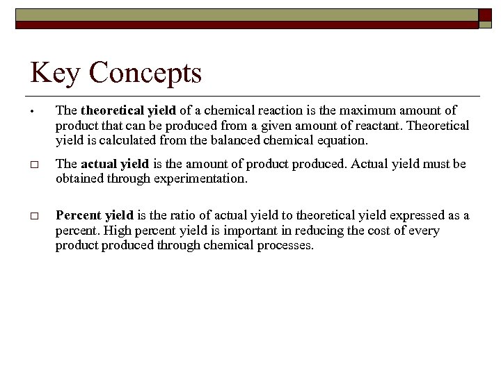 Key Concepts • The theoretical yield of a chemical reaction is the maximum amount