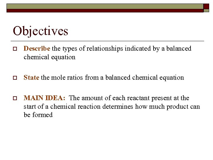 Objectives o Describe the types of relationships indicated by a balanced chemical equation o