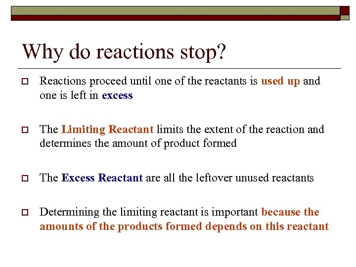 Why do reactions stop? o Reactions proceed until one of the reactants is used
