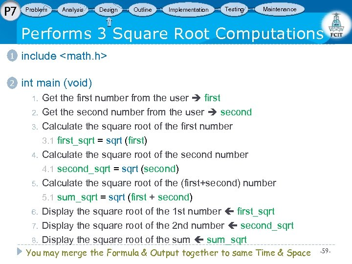 P 7 Problem Analysis Design Outline Implementation Testing Maintenance Performs 3 Square Root Computations