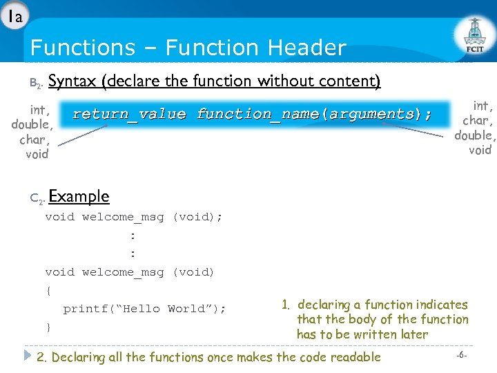 1 a Functions – Function Header B 2. Syntax (declare the function without content)