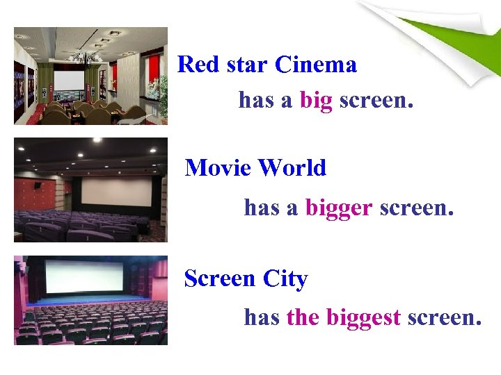 Red star Cinema has a big screen. Movie World has a bigger screen. Screen