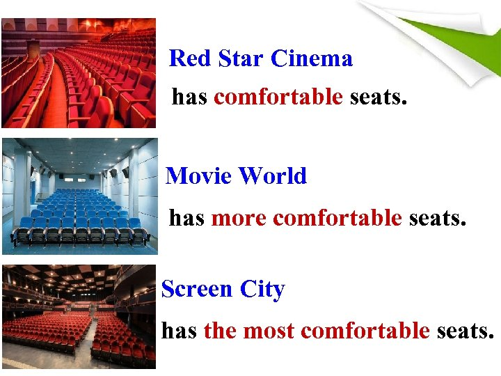 Red Star Cinema has comfortable seats. Movie World has more comfortable seats. Screen City