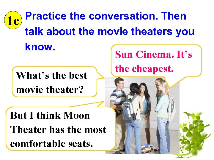 Practice the conversation. Then 1 c talk about the movie theaters you know. Sun