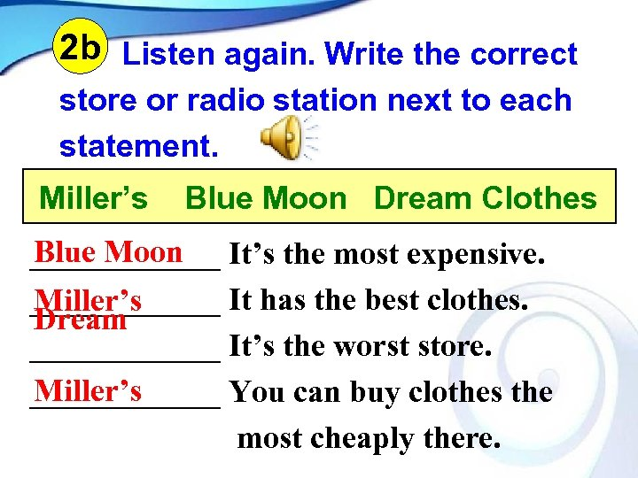 2 b Listen again. Write the correct store or radio station next to each