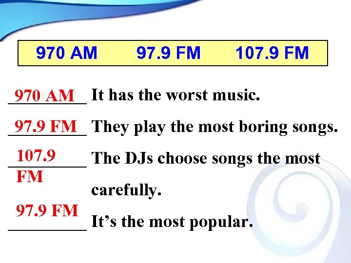 970 AM 97. 9 FM 107. 9 FM _____ It has the worst music.