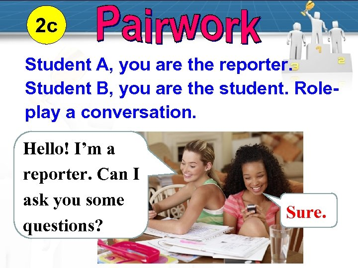 2 c Student A, you are the reporter. Student B, you are the student.