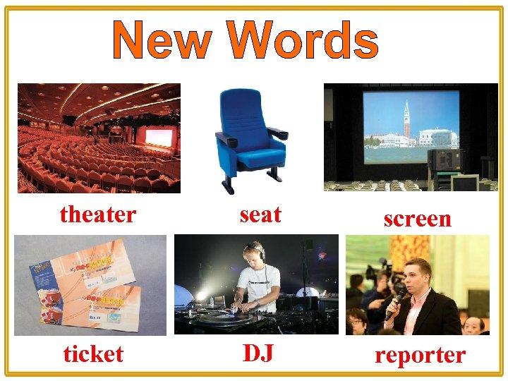 theater seat screen ticket DJ reporter