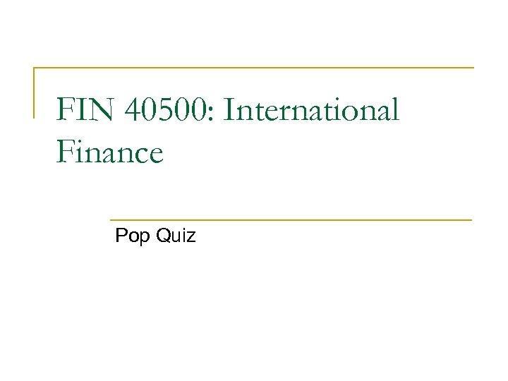 FIN 40500: International Finance Pop Quiz