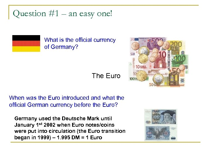 Question #1 – an easy one! What is the official currency of Germany? The