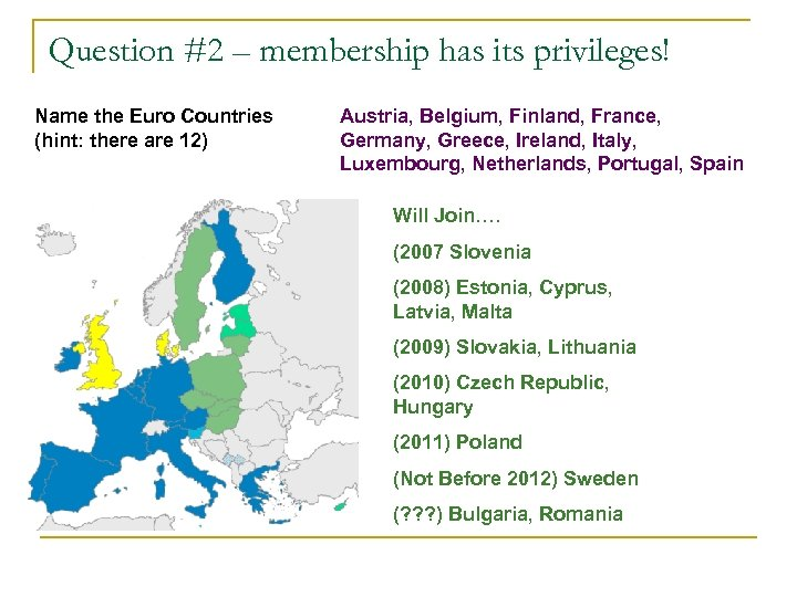 Question #2 – membership has its privileges! Name the Euro Countries (hint: there are
