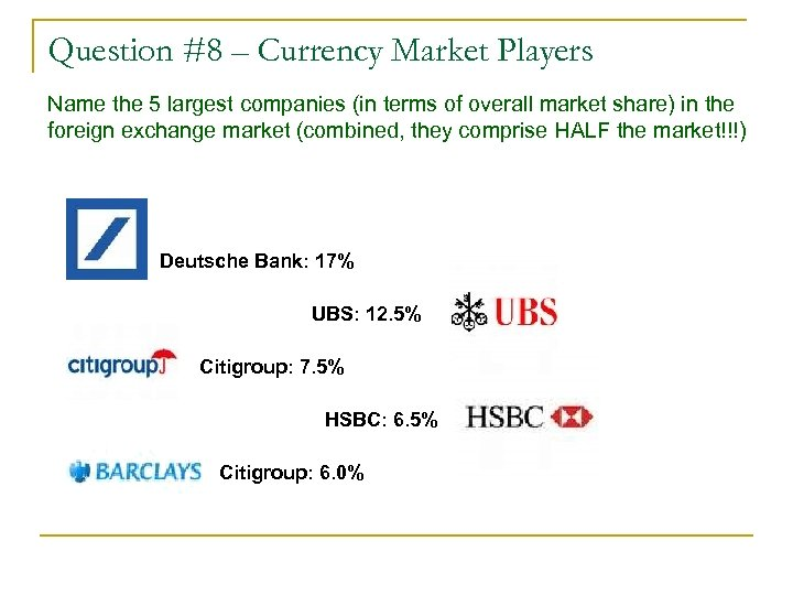 Question #8 – Currency Market Players Name the 5 largest companies (in terms of