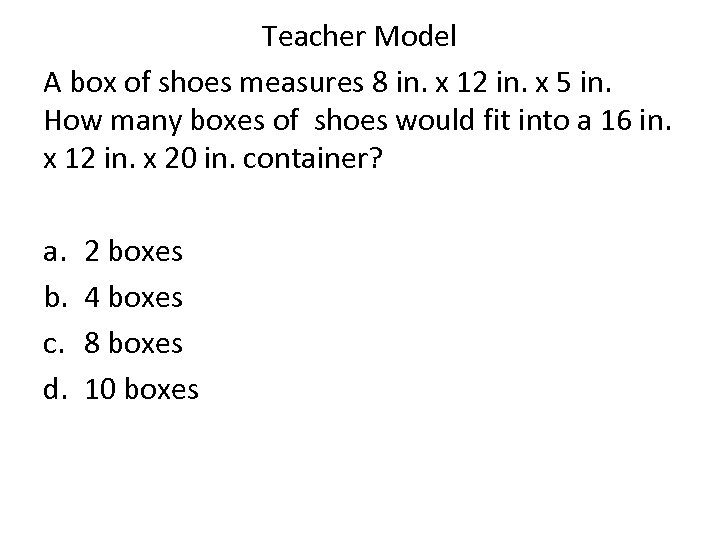 Teacher Model A box of shoes measures 8 in. x 12 in. x 5