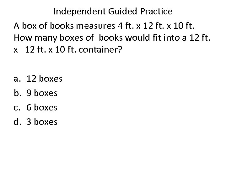 Independent Guided Practice A box of books measures 4 ft. x 12 ft. x
