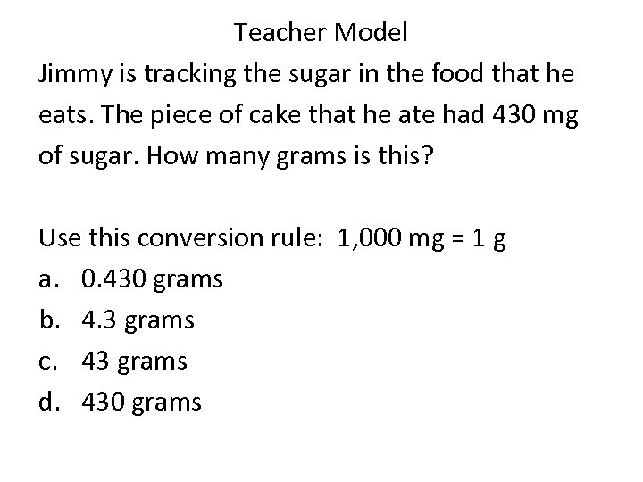 Teacher Model Jimmy is tracking the sugar in the food that he eats. The