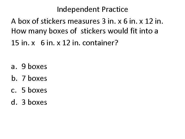 Independent Practice A box of stickers measures 3 in. x 6 in. x 12
