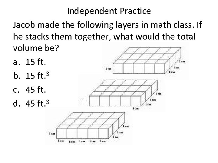 Independent Practice Jacob made the following layers in math class. If he stacks them