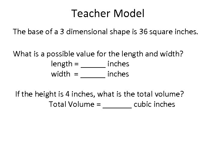 Teacher Model The base of a 3 dimensional shape is 36 square inches. What
