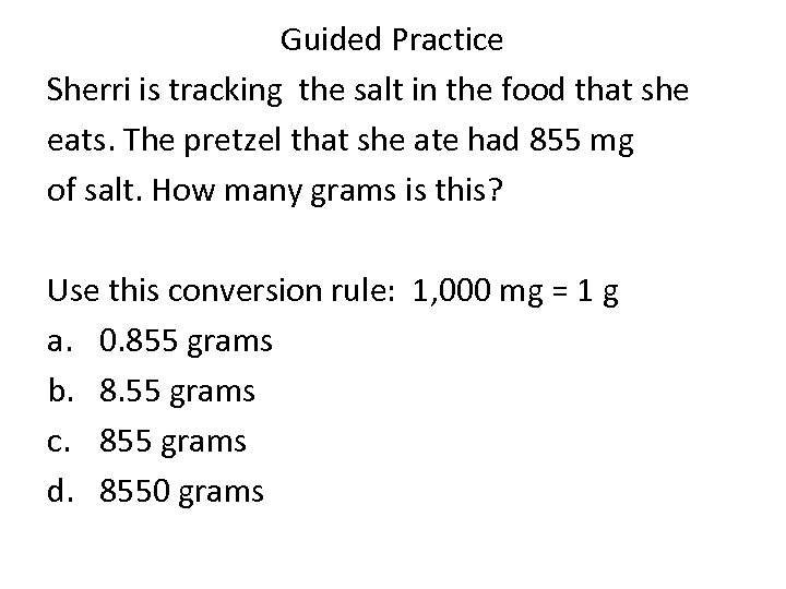 Guided Practice Sherri is tracking the salt in the food that she eats. The