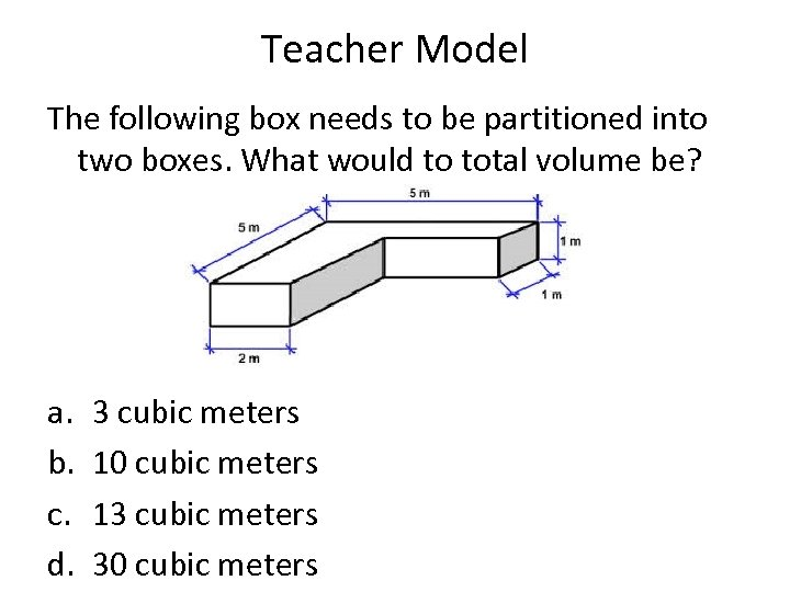 Teacher Model The following box needs to be partitioned into two boxes. What would