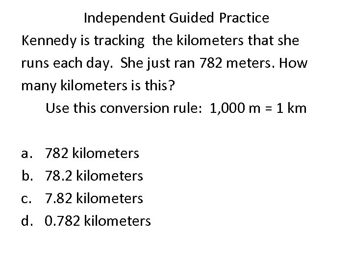 Independent Guided Practice Kennedy is tracking the kilometers that she runs each day. She
