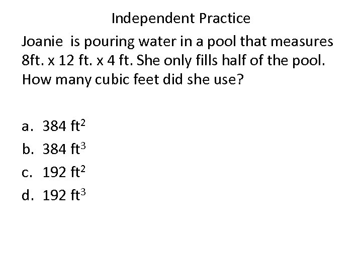 Independent Practice Joanie is pouring water in a pool that measures 8 ft. x