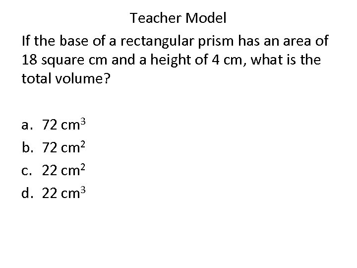 Teacher Model If the base of a rectangular prism has an area of 18
