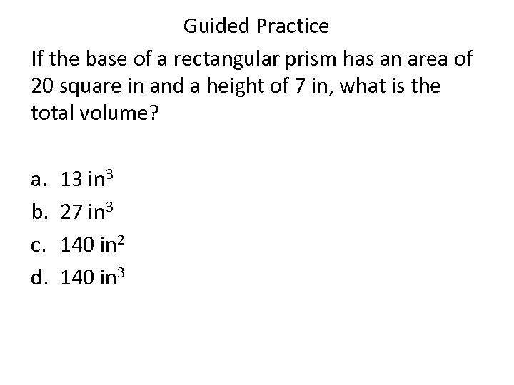 Guided Practice If the base of a rectangular prism has an area of 20