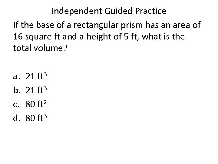 Independent Guided Practice If the base of a rectangular prism has an area of