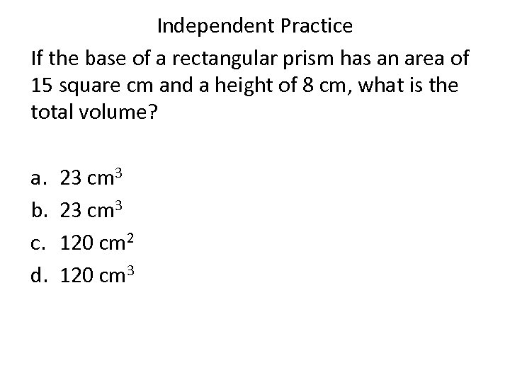 Independent Practice If the base of a rectangular prism has an area of 15