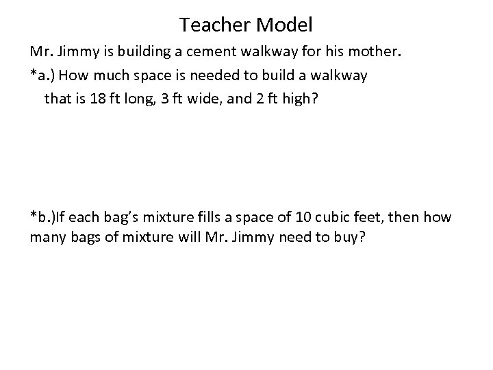 Teacher Model Mr. Jimmy is building a cement walkway for his mother. *a. )