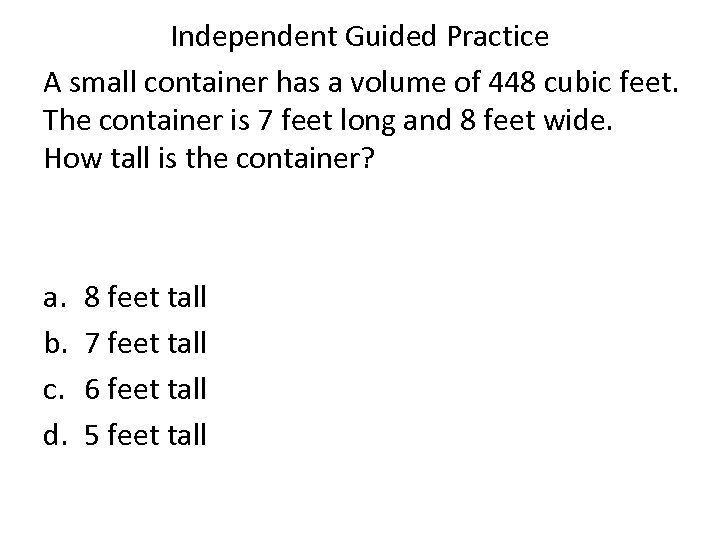Independent Guided Practice A small container has a volume of 448 cubic feet. The