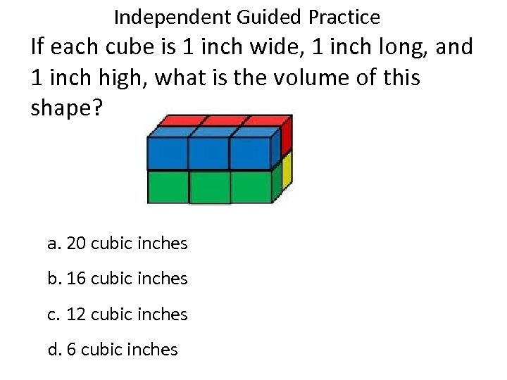 Independent Guided Practice If each cube is 1 inch wide, 1 inch long, and