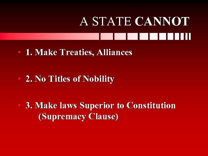 A STATE CANNOT • 1. Make Treaties, Alliances • 2. No Titles of Nobility