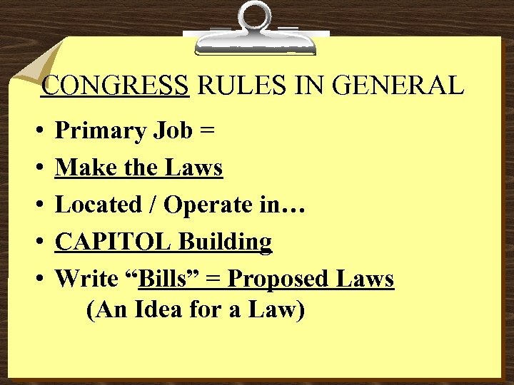 CONGRESS RULES IN GENERAL • • • Primary Job = Make the Laws Located