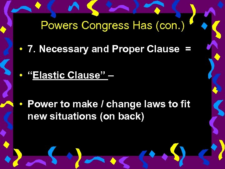 "Powers Congress Has (con. ) • 7. Necessary and Proper Clause = • ""Elastic"