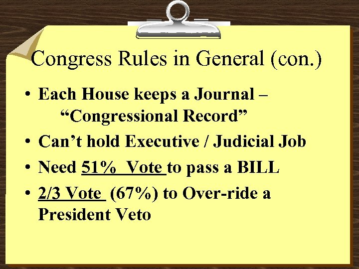 "Congress Rules in General (con. ) • Each House keeps a Journal – ""Congressional"