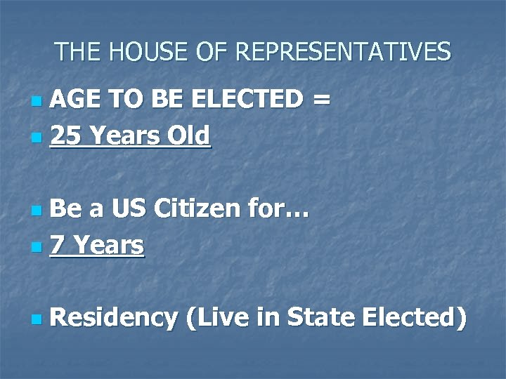 THE HOUSE OF REPRESENTATIVES AGE TO BE ELECTED = n 25 Years Old n