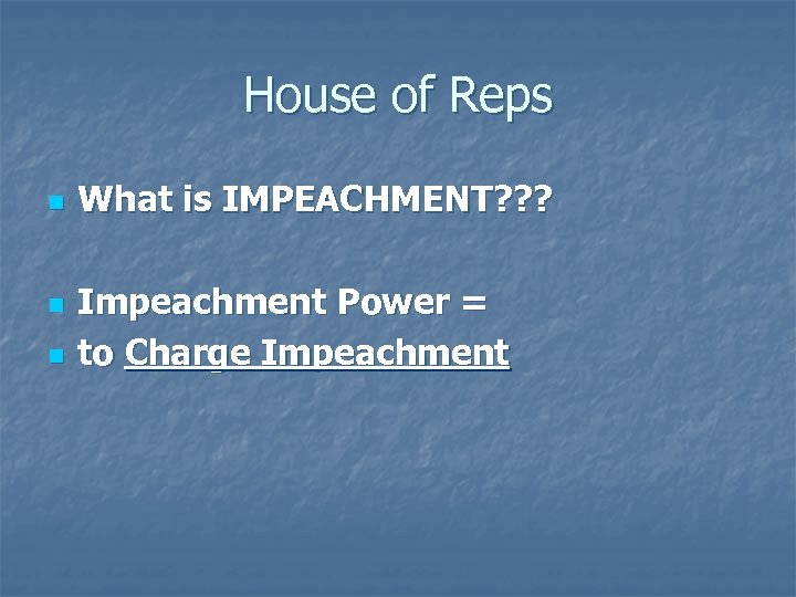 House of Reps n n n What is IMPEACHMENT? ? ? Impeachment Power =