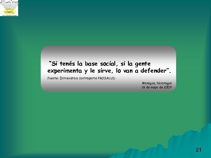 """""""Si tenés la base social, si la gente experimenta y le sirve, lo van"""