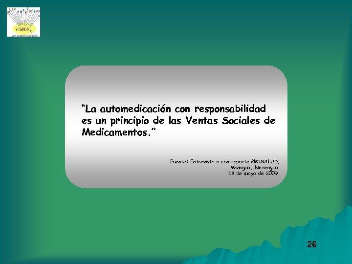 """""""La automedicación con responsabilidad es un principio de las Ventas Sociales de Medicamentos. """""""