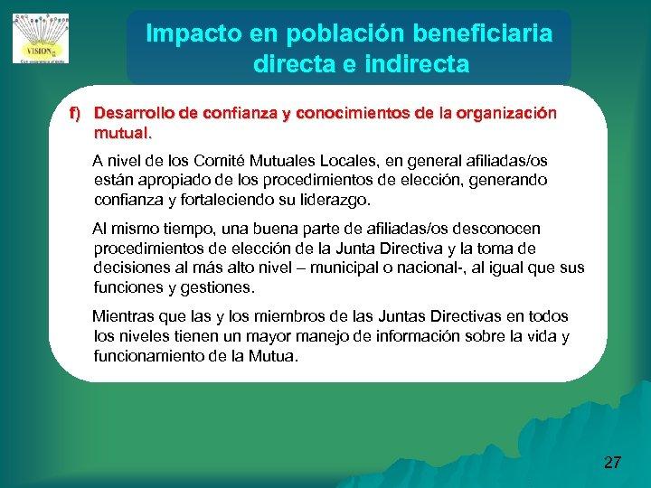 Impacto en población beneficiaria directa e indirecta f) Desarrollo de confianza y conocimientos de