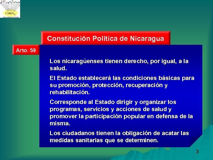 Constitución Política de Nicaragua Arto. 59 Los nicaragüenses tienen derecho, por igual, a la