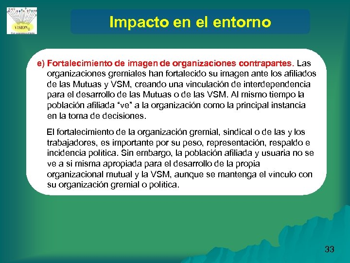 Impacto en el entorno e) Fortalecimiento de imagen de organizaciones contrapartes. Las organizaciones gremiales