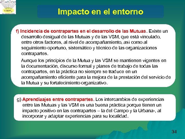 Impacto en el entorno f) Incidencia de contrapartes en el desarrollo de las Mutuas.